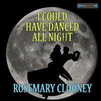 I Could Have Danced All Night — Rosemary Clooney