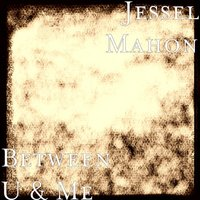 Between U & Me — Jessel Mahon