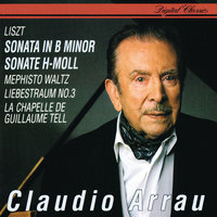 Liszt: Sonata In B minor; Mephisto Waltz No. 1; Liebestraum No. 3; La Chapelle de Guillaume Tell — Claudio Arrau