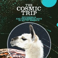 The Cosmic Trip: Psychedelia & Progressive Rock In South America — сборник