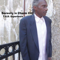 Serenity in Charm City, Vol. I — T.A.D. Experience