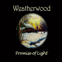 Promise of Light — Weatherwood