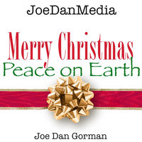 Merry Christmas (Peace on Earth) — Joe Dan Gorman (JoeDanMedia)