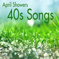 40s Songs - April Showers — The Music Themes