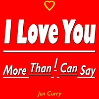 I Love You More Than I Can Say — Jun Curry