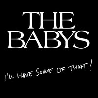 I'll Have Some of That — The Babys