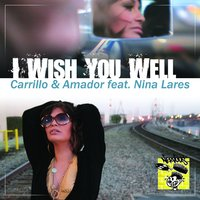 I WISH YOU WELL — Carrillo & Amador feat. Nina Lares