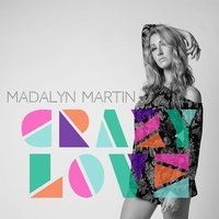 Crazy Love — Madalyn Martin