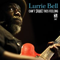 Can't Shake This Feeling — Lurrie Bell