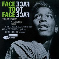 Face To Face — Grant Green, Baby Face Willette, Fred Jackson, Ben Dixon