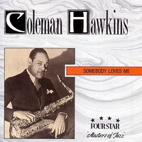 Somebody Loves Me — Coleman Hawkins