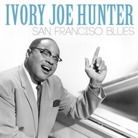 San Franciso Blues — Ivory Joe Hunter