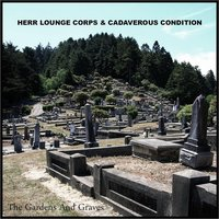 The Gardens and Graves - Single — Herr Lounge Corps  & Cadaverous Condition