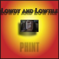 Lowdy and Lowtile — Phint