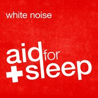 White Noise: Aid for Sleep — White Noise Sleep Aid