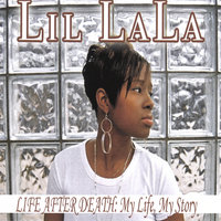 Life After Death: My Life, My Story — Lil La La