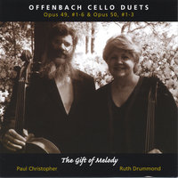 "Offenbach Cello Duets Op.49, #1-6 & Op.50, #1-3-""The Gift of Melody"" — Paul Christopher and Ruth Drummond"