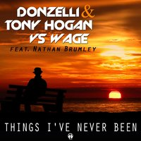 Things I've Never Been — Nathan Brumley, Donzelli, Tony Hogan, Wage