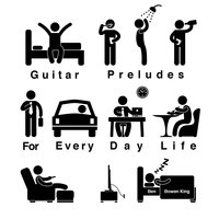 Guitar Preludes for Everyday  Life — Ben Tavera King