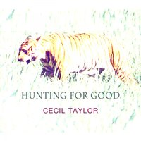 Hunting For Good — Cecil Taylor