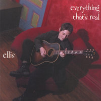 Everything That's Real — Ellis