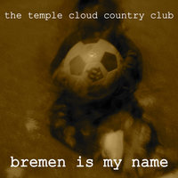 Bremen Is My Name — The Temple Cloud Country Club