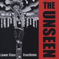 Lower Class Crucifixion — The Unseen