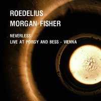 Neverless and Live at Porgy & Bess - Vienna — Roedelius, Morgan Fisher, Roedelius, Morgan Fisher