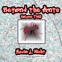 Beyond the Ants, Vol. Two — Kevin L Nicht