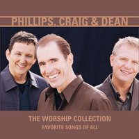 The Worship Collection (Favorite Songs of All) — Phillips, Craig & Dean