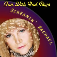 Fun With Bad Boys — Screamin' Rachael