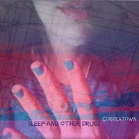 Sleep and Other Drugs — Correatown