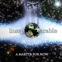 A Martyr for Now — Inseparable
