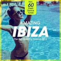 Amazing IBIZA - The Big Opening Session 2016 (Incl. 60 Fresh Dance Tunes) — сборник