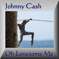 Oh Lonesome Me — Johnny Cash