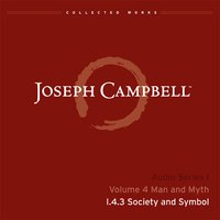 Lecture I.4.3 Society and Symbol — Joseph Campbell