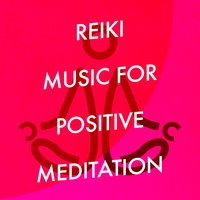 Reiki Music for Positive Meditation — Reiki music, Reiki Tribe, Positive Thinking: Music To Develop A Complete Meditation Mindset For Yoga, Deep Sleep, Reiki Tribe|Positive Thinking: Music To Develop A Complete Meditation Mindset For Yoga, Deep Sleep|Reiki Music