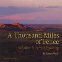 A Thousand Miles of Fence and other Tales from Wyoming — Luanne Wolff