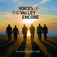 Voices of The Valley (Encore) — Fron Male Voice Choir
