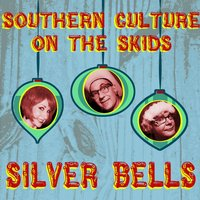 Silver Bells — Southern Culture On The Skids