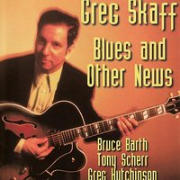 Blues & Other News — Greg Hutchinson, Tony Scherr, Greg Skaff, Bruce Barth