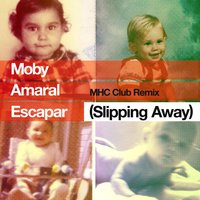 Escapar (Slipping Away) MHC Club Remix — Moby, Amaral
