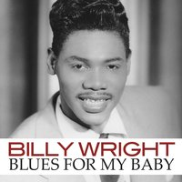 Blues for My Baby — Billy Wright