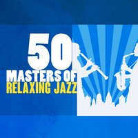 50 Masters of Relaxing Jazz — The Jazz Masters, Chilled Jazz Masters, Relaxing Jazz Music, Chilled Jazz Masters|Relaxing Jazz Music|The Jazz Masters
