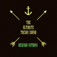 The Ultimate Trendy Sound — Richard Anthony
