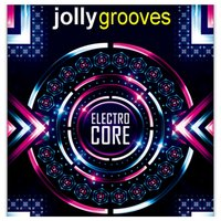 Jollygrooves - Electro Core — сборник