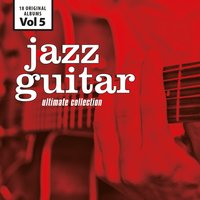 Jazz Guitar - Ultimate Collection, Vol. 5 — Джордж Гершвин, Jimmy Raney, Bob Brookmeyer, Howard Roberts, Jimmy Raney|Bob Brookmeyer|Howard Roberts