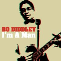 I'm a Man — Bo Diddley