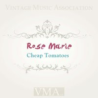 Cheap Tomatoes — Rose Marie