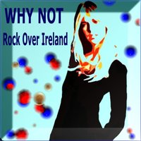 Rock Over Ireland — Why Not